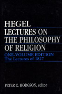 Lectures on the Philosophy of Religion: One-Volume Edition - The Lectures of 1827 9780520060203