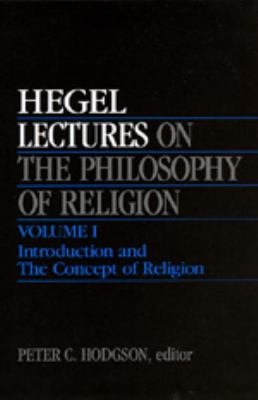 Lectures on the Philosophy of Religion, Vol. I: Introduction and the Concept of Religion 9780520203716
