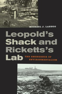 Leopold's Shack and Ricketts's Lab: The Emergence of Environmentalism 9780520264786