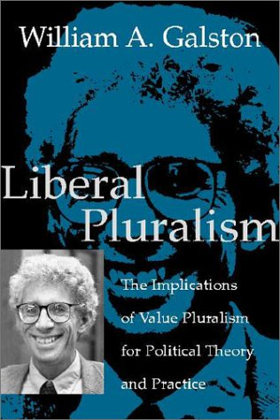 Liberal Pluralism: The Implications of Value Pluralism for Political Theory and Practice 9780521012492