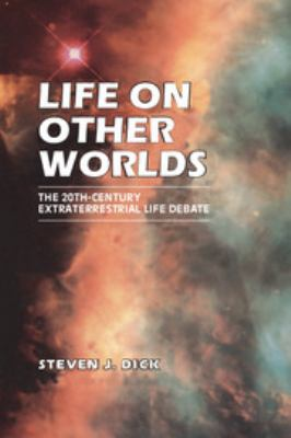 Life on Other Worlds: The 20th-Century Extraterrestrial Life Debate 9780521799126