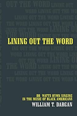 Lining Out the Word: Dr. Watts Hymn Singing in the Music of Black Americans 9780520234482