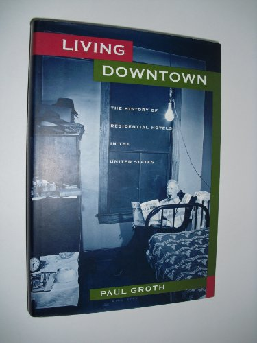 Living Downtown: The History of Residential Hotels in the United States 9780520068766