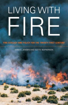 Living with Fire: Fire Ecology and Policy for the Twenty-First Century 9780520255890