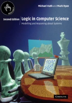 Logic in Computer Science: Modelling and Reasoning about Systems 9780521543101