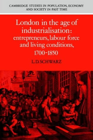 London in the Age of Industrialisation: Entrepreneurs, Labour Force and Living Conditions, 1700 1850 9780521545679