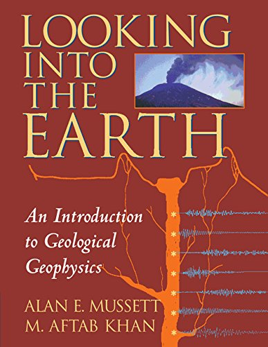 Looking Into the Earth: An Introduction to Geological Geophysics 9780521785747
