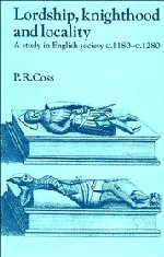 Lordship, Knighthood and Locality: A Study in English Society, C.1180 1280 9780521402965
