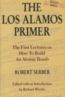 Los Alamos Primer: First Lectures How to Build Atomic Bomb 9780520075764
