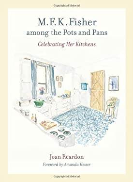 M. F. K. Fisher Among the Pots and Pans: Celebrating Her Kitchens 9780520255555
