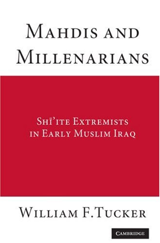 Mahdis and Millenarians: Shi'ite Extremists in Early Muslim Iraq 9780521883849