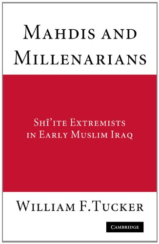 Mahdis and Millenarians: Shiite Extremists in Early Muslim Iraq 9780521178372