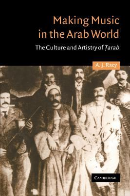 Making Music in the Arab World: The Culture and Artistry of Tarab 9780521316859