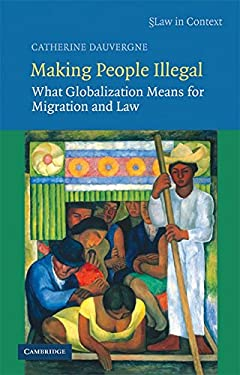 Making People Illegal: What Globalization Means for Migration and Law 9780521895088