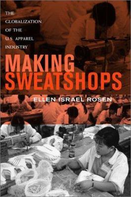 Making Sweatshops: The Globalization of the U.S. Apparel Industry 9780520233379