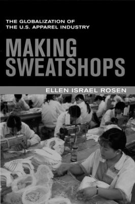 Making Sweatshops: The Globalization of the U.S. Apparel Industry 9780520233362