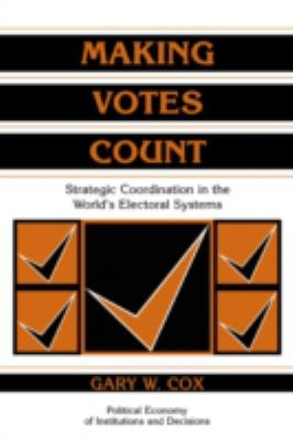 Making Votes Count: Strategic Coordination in the World's Electoral Systems 9780521585279