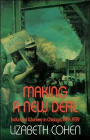 Making a New Deal: Industrial Workers in Chicago, 1919 1939 9780521428385
