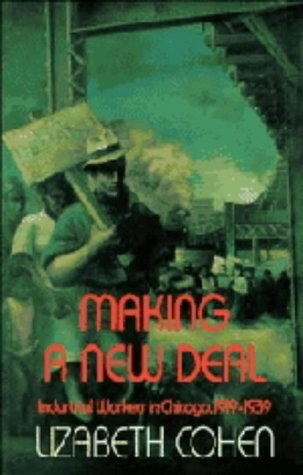 Making a New Deal: Industrial Workers in Chicago, 1919-1939 9780521381345