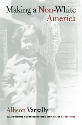 Making a Non-White America: Californians Coloring Outside Ethnic Lines, 1925-1955 9780520253452