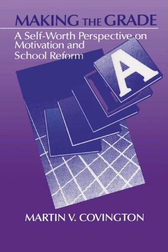 Making the Grade: A Self-Worth Perspective on Motivation and School Reform 9780521348034