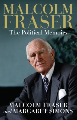 Malcolm Fraser: The Political Memoirs 9780522855791