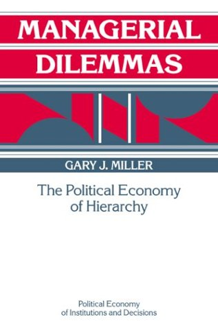Managerial Dilemmas: The Political Economy of Hierarchy 9780521372817