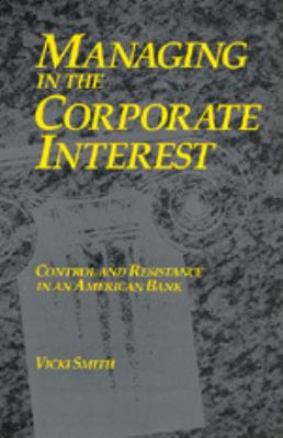 Managing in the Corporate Interest: Control and Resistance in an American Bank 9780520078918