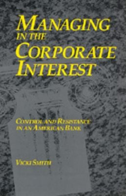 Managing in the Corporate Interest: Control and Resistance in an American Bank