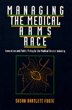 Managing the Medical Arms Race: Innovation and Public Policy in the Medical Device Industry
