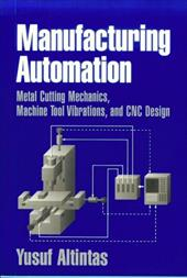 Manufacturing Automation: Metal Cutting Mechanics, Machine Tool Vibrations, and Cnc Design 1769978
