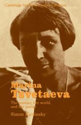 Marina Tsvetaeva: The Woman, Her World, and Her Poetry - Karlinsky, Simon / Kelly, Catriona / Cross, Anthony