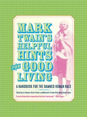 Mark Twain's Helpful Hints for Good Living: A Handbook for the Damned Human Race 9780520242456