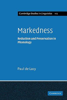 Markedness: Reduction and Preservation in Phonology 9780521142236