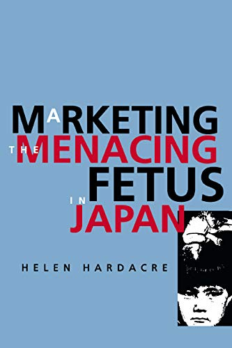 Marketing the Menacing Fetus in Japan 9780520216549