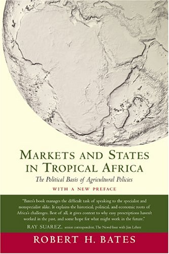 Markets and States in Tropical Africa: The Political Basis of Agricultural Policies: With a New Preface 9780520244931