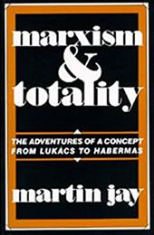 Marxism and Totality: The Adventures of a Concept from Luk CS to Habermas 1707848