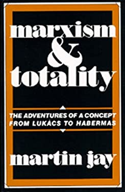 Marxism and Totality: The Adventures of a Concept from Luk CS to Habermas 9780520057425