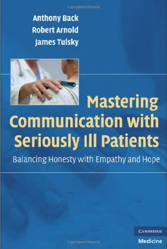 Mastering Communication with Seriously Ill Patients: Balancing Honesty with Empathy and Hope 9780521706186
