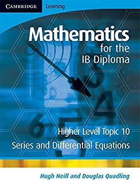 Mathematics for the IB Diploma, Higher Level Topic 10: Series and Differential Equations 9780521714648