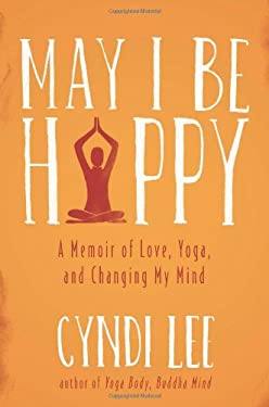 May I Be Happy: A Memoir of Love, Yoga, and Changing My Mind 9780525953845