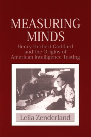 Measuring Minds: Henry Herbert Goddard and the Origins of American Intelligence Testing (Cambridge Studies in the History of Psychology) Leila Zenderland