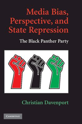Media Bias, Perspective, and State Repression: The Black Panther Party 9780521759700