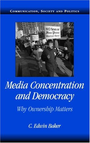 Media Concentration and Democracy: Why Ownership Matters 9780521687881