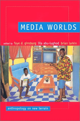 Media Worlds: Anthropology on New Terrain 9780520232310