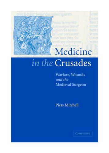 Medicine in the Crusades: Warfare, Wounds and the Medieval Surgeon 9780521844550