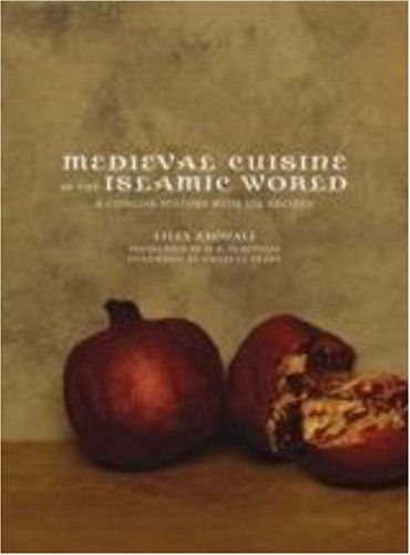 Medieval Cuisine of the Islamic World: A Concise History with 174 Recipes 9780520247833