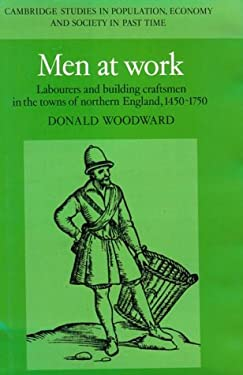 Men at Work: Labourers and Building Craftsmen in the Towns of Northern England, 1450 1750 9780521472463