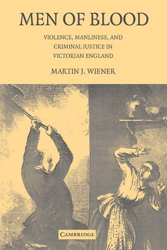 Men of Blood: Violence, Manliness, and Criminal Justice in Victorian England 9780521684163