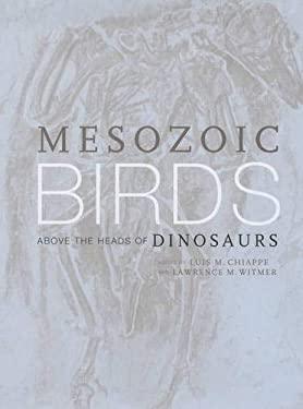 Mesozoic Birds: Above the Heads of Dinosaurs 9780520200944